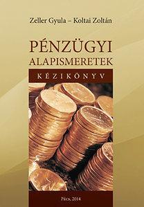 KOLTAI ZOLTÁN - ZELLER GYULA - PÉNZÜGYI ALAPISMERETEK - KÉZIKÖNYV ÉS MUNKAFÜZET (2. ÁTDOLG. KIAD.)