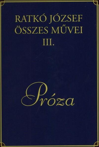 PRÓZA - RATKÓ JÓZSEF ÖSSZES MÛVEI III.