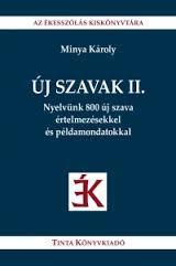 ÚJ SZAVAK II. - NYELVÜNK 800 ÚJ SZAVA ÉRTELMEZÉSEKKEL ÉS PÉLDAMONDATOKKAL