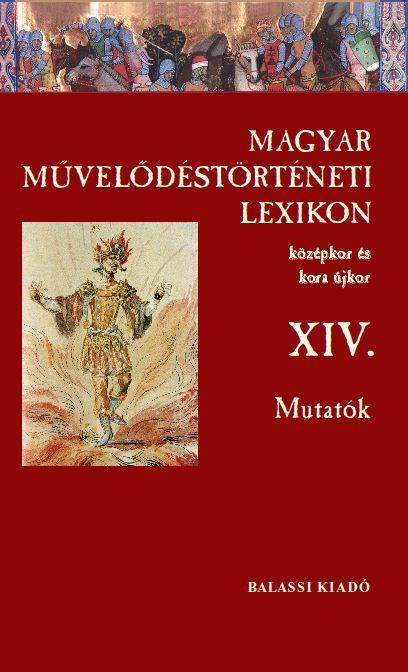 - MAGYAR MŰVELŐDÉSTÖRTÉNETI LEXIKON XIV. MUTATÓK