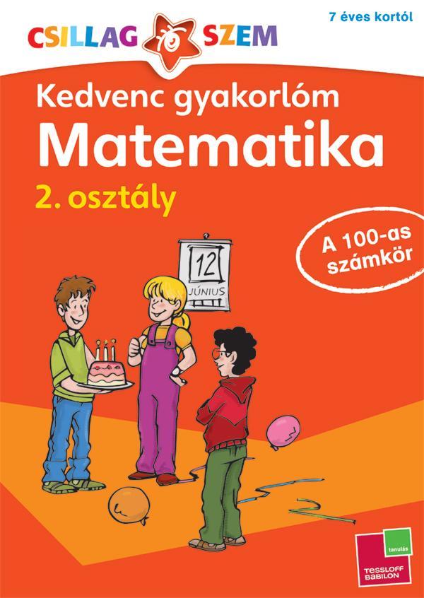 KEDVENC GYAKORLÓM - MATEMATIKA 2. OSZTÁLY A 100-AS SZÁMKÖR