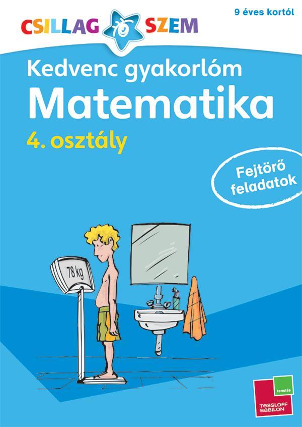 KEDVENC GYAKORLÓM - MATEMATIKA 4. OSZTÁLY FEJTÖRÕ FELADATOK