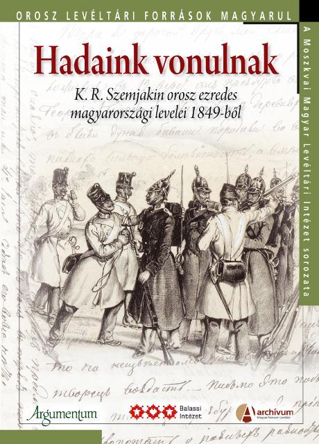 HADAINK VONULNAK - K.R. SZEMJAKIN OROSZ EZREDES MAGYARORSZÁGI LEVELEI 1849-BÕL