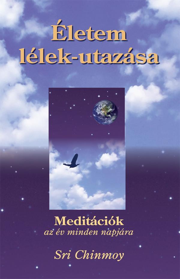 ÉLETEM LÉLEK-UTAZÁSA - MEDITÁCIÓK AZ ÉV MINDEN NAPJÁRA