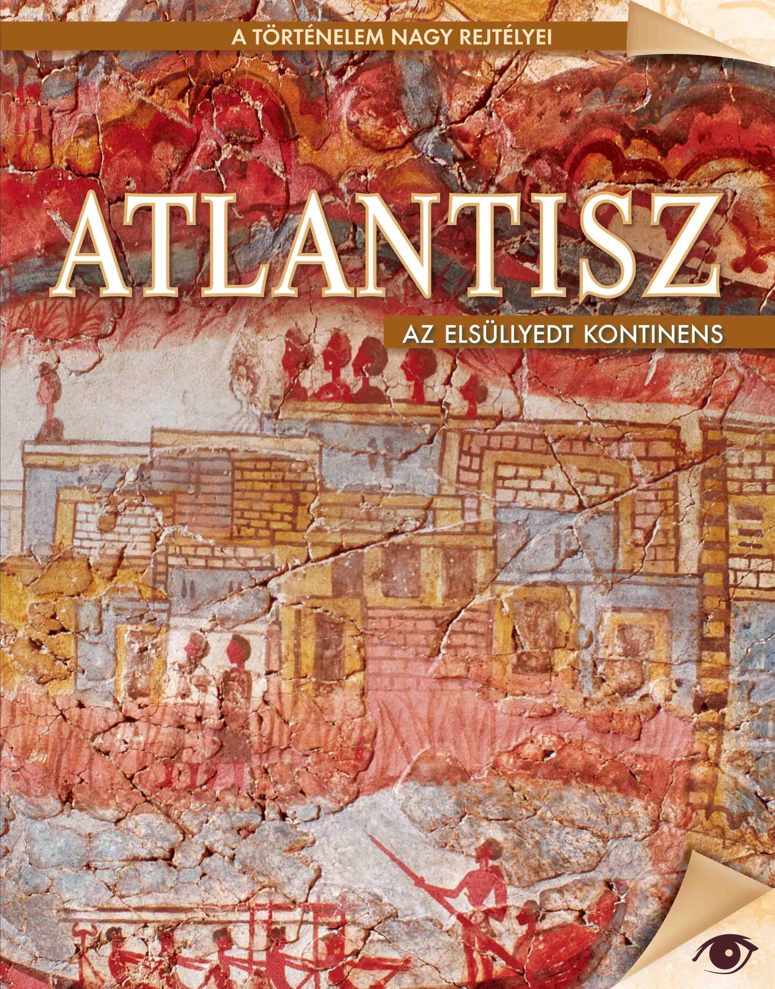 ATLANTISZ - AZ ELSÜLLYEDT KONTINENS - A TÖRTÉNELEM NAGY REJTÉLYEI