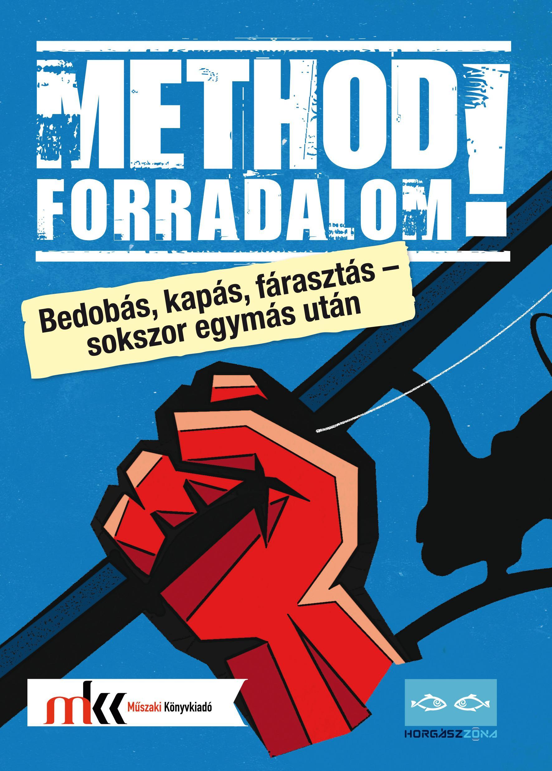 METHOD FORRADALOM! - BEDOBÁS, KAPÁS, FÁRASZTÁS – SOKSZOR EGYMÁS UTÁN