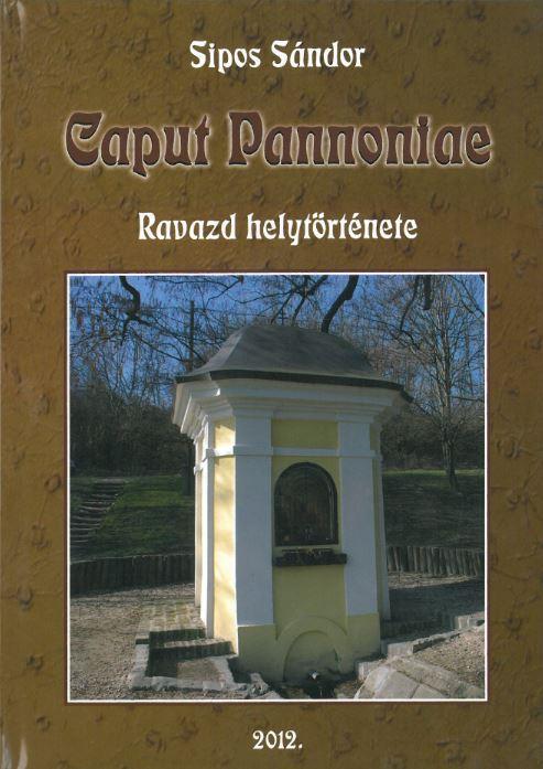 CAPUT PANNONIAE - RAVAZD HELYTÖRTÉNETE 2012.