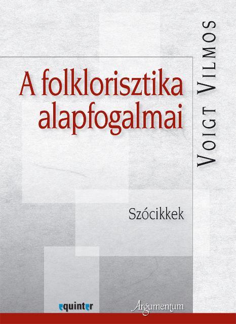 VOIGT VILMOS - A FOLKLORISZTIKA ALAPFOGALMAI - SZÓCIKKEK