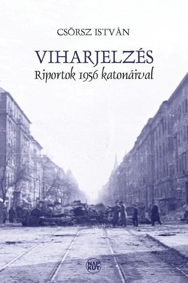 VIHARJELZÉS - RIPORTOK 1956 KATONÁIVAL
