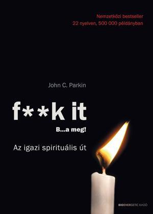 F**K IT B...A MEG! - AZ IGAZI SPIRITUÁLIS ÚT