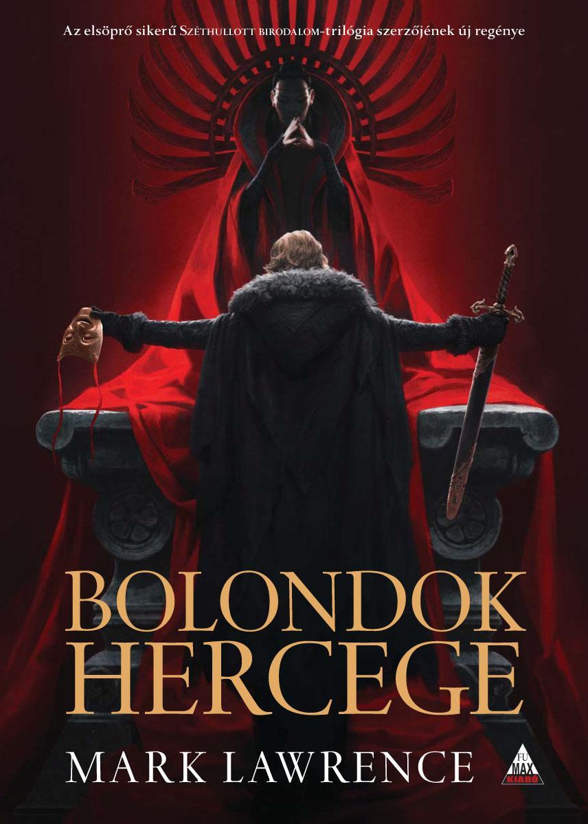 BOLONDOK HERCEGE - A VÖRÖS KIRÁLYNŐ HÁBORÚJA TRILÓGIA 1.