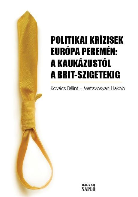 POLITIKAI KRÍZISEK EURÓPA PEREMÉN: A KAUKÁZUSTÓL A BRIT-SZIGETEKIG