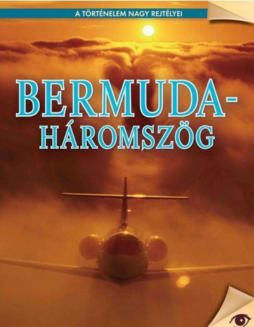 BERMUDA HÁROMSZÖG - A TÖRTÉNELEM NAGY REJTÉLYEI