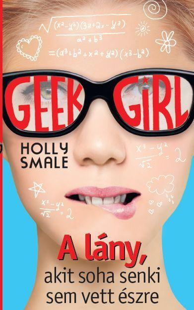 GEEK GIRL 1. - A LÁNY, AKIT SOHA SENKI SEM VETT ÉSZRE