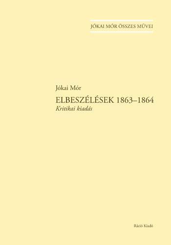 ELBESZÉLÉSEK 1863-1864  (KRITIKAI KIADÁS) - JÓKAI MÓR ÖSSZES MŰVEI