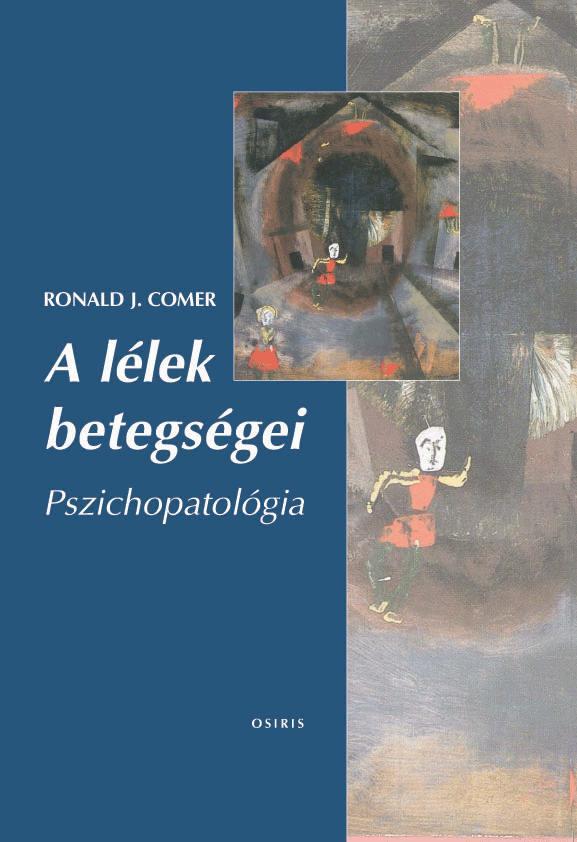 COMER, RONALD J. - A LÉLEK BETEGSÉGEI - PSZICHOPATOLÓGIA (ÚJ)