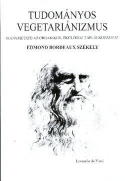 TUDOMÁNYOS VEGETARIANIZMUS - IRÁNYMUTATÓ AZ ORGANIKUS, ÖKOLÓGIAI TÁPLÁLKOZÁSHOZ