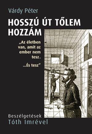 HOSSZÚ ÚT TŐLEM HOZZÁM - BESZÉLGETÉSEK TÓTH IMRÉVEL
