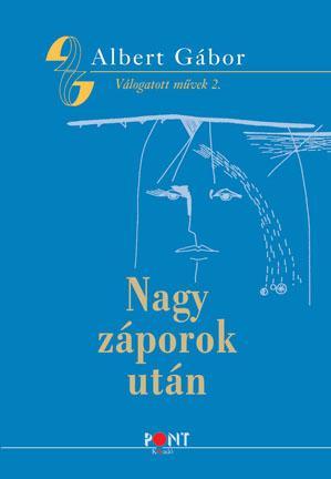 NAGY ZÁPOROK UTÁN - ALBERT GÁBOR VÁLOGATOTT MÛVEK 2.
