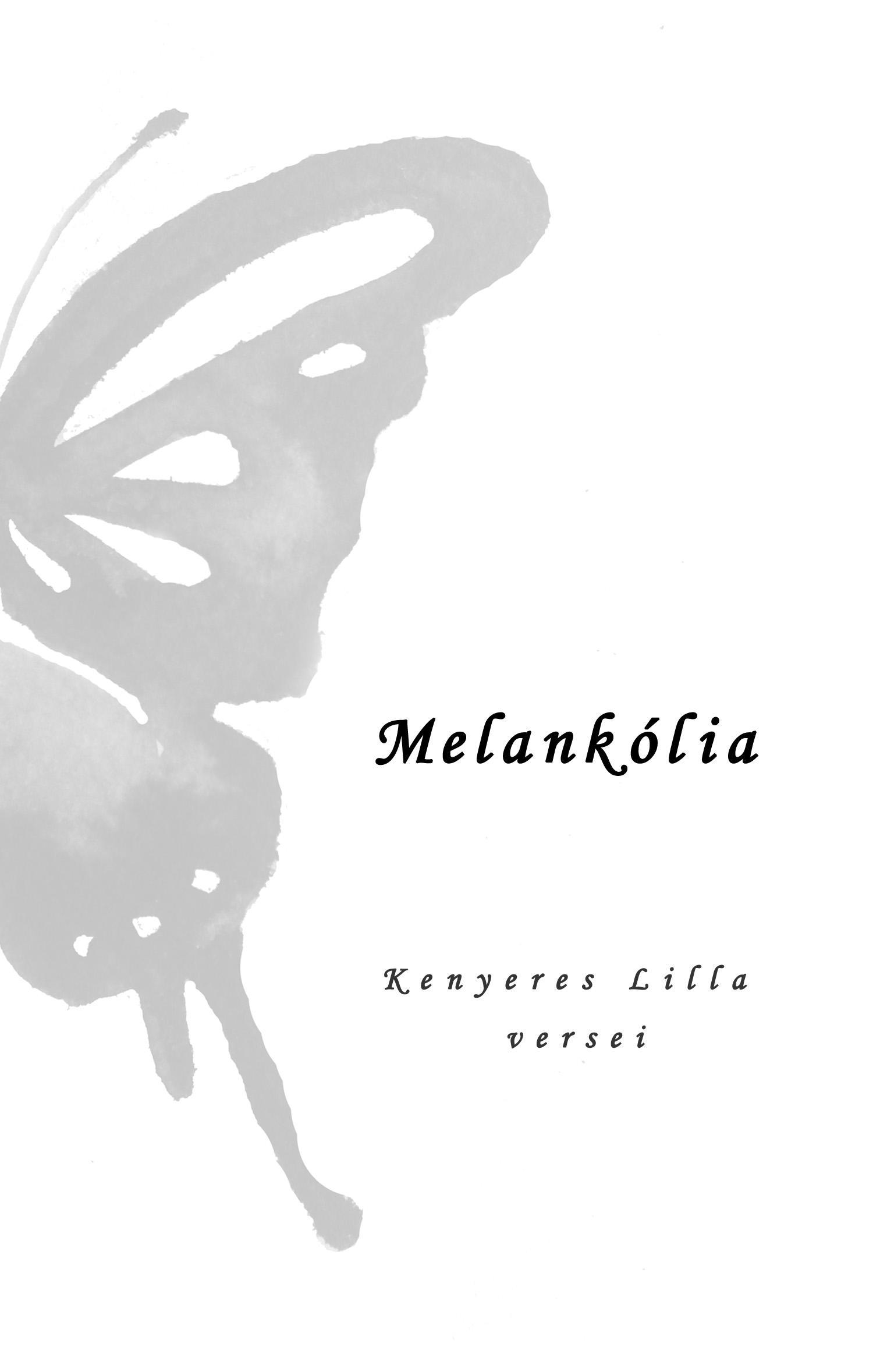 MELANKÓLIA - KENYERES LILLA VERSEI