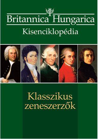 KLASSZIKUS ZENESZERZŐK - BRITANNICA HUNGARICA KISENCIKLOPÉDIA