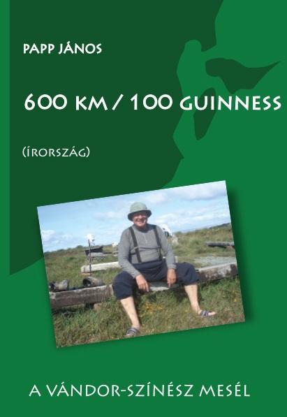 600 KM/100 GUINNESS (ÍRORSZÁG) A VÁNDOR-SZÍNÉSZ MESÉL