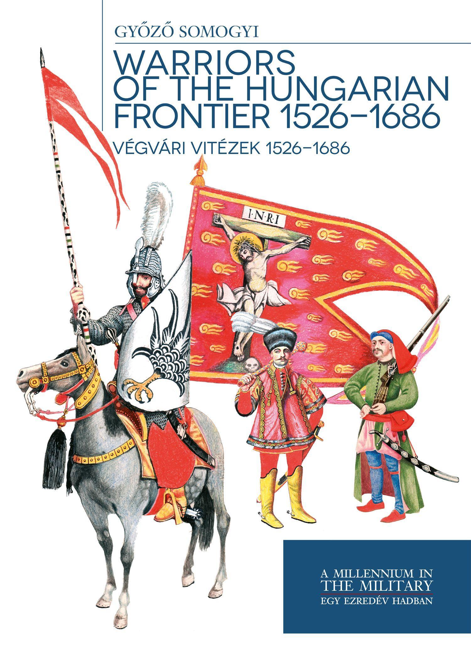 WARRIORS OF THE HUNGARIAN FRONTIER 1526-1686 - VÉGVÁRI VITÉZEK