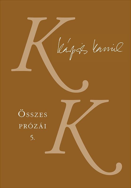 KÁRPÁTI KAMIL ÖSSZES PRÓZÁI 5-6.