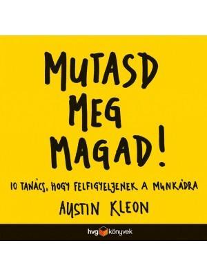 MUTASD MEG MAGAD! - 10 TANÁCS, HOGY FELFIGYELJENEK A MUNKÁDRA