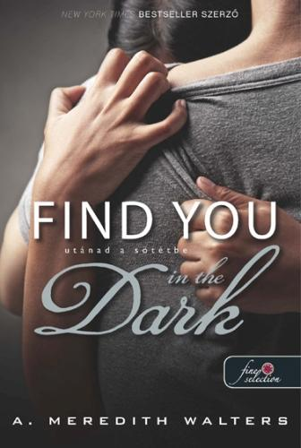 FIND YOU IN THE DARK - UTÁNAD A SÖTÉTBE - FÛZÖTT