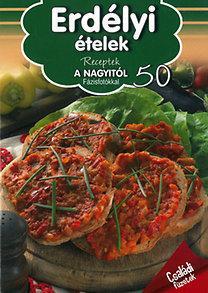 ERDÉLYI ÉTELEK - RECEPTEK A NAGYITÓL 50.