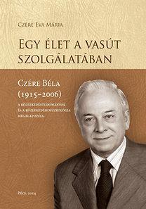 EGY ÉLET A VASÚT SZOLGÁLATÁBAN - CZÉRE BÉLA (1915-2006)
