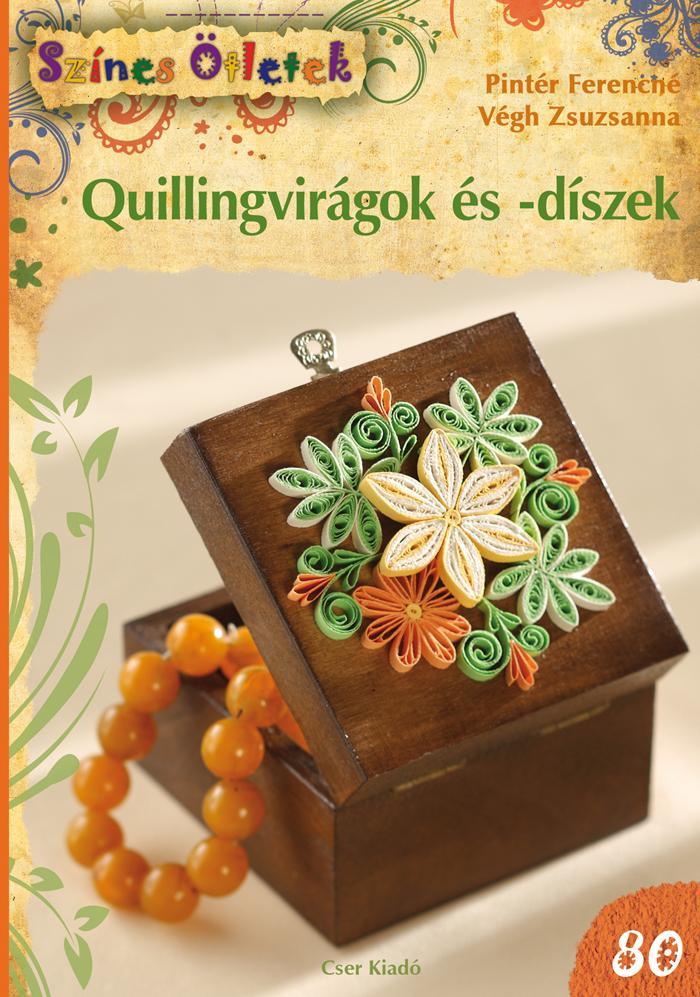 QUILLINGVIRÁGOK ÉS -DÍSZEK - SZÍNES ÖTLETEK 80.
