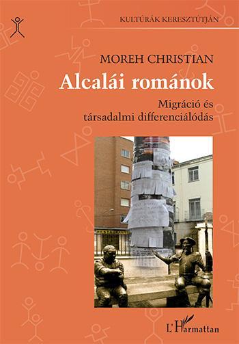 ALCALÁI ROMÁNOK - MIGRÁCIÓ ÉS TÁRSADALMI DIFFERENCIÁLÓDÁS