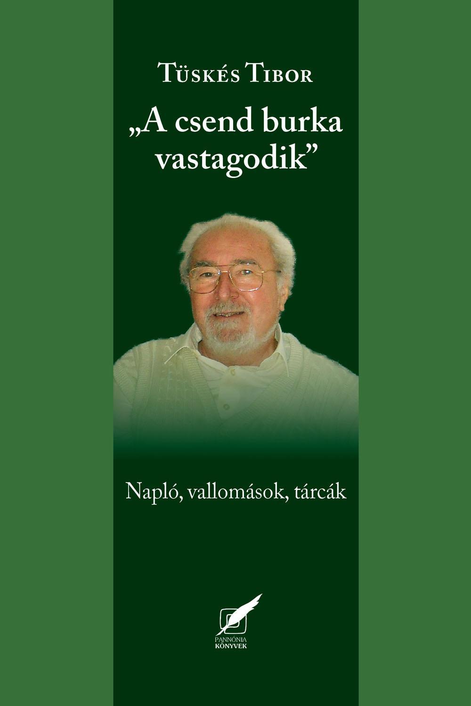 A CSEND BURKA VASTAGODIK - NAPLÓ, VALLOMÁSOK, TÁRCÁK