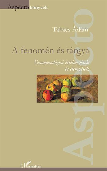 A FENOMÉN ÉS TÁRGYA - FENOMENOLÓGIAI ÉRTELMEZÉSEK ÉS ELEMZÉSEK