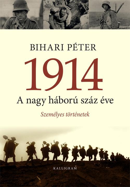 1914 - A NAGY HÁBORÚ SZÁZ ÉVE - SZEMÉLYES TÖRTÉNETEK