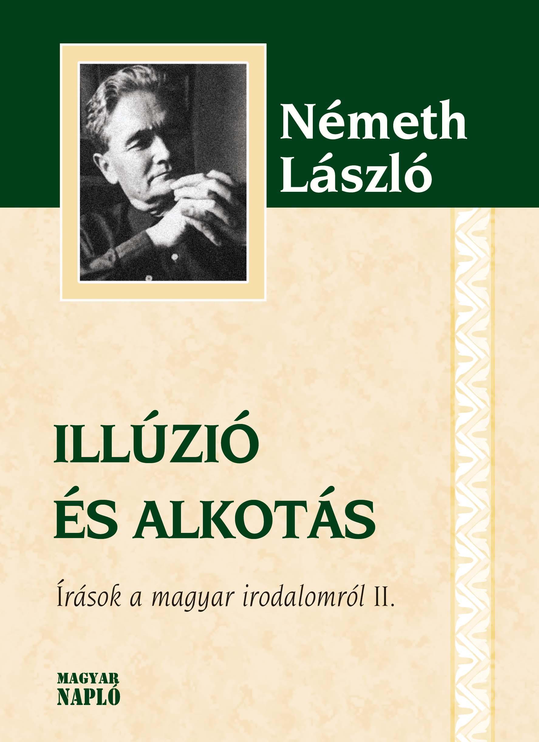 ILLÚZIÓ ÉS ALKOTÁS - ÍRÁSOK A MAGYAR IRODALOMRÓL II.