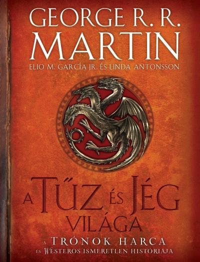 MARTIN, GEROGE R.R.-GARCÍA, ELIO M.-ANTO - A TŰZ ÉS JÉG VILÁGA - A TRÓNOK HARCA ÉS WESTEROS ISMERETLEN HISTÓRIÁJA