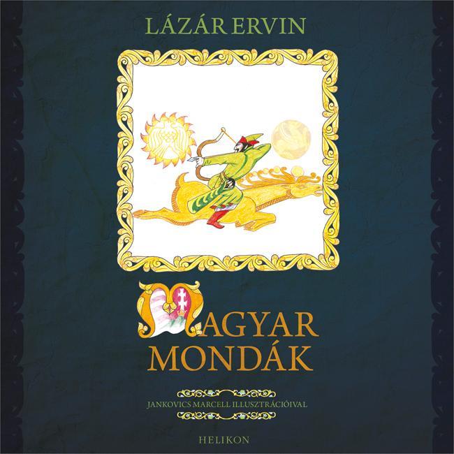 LÁZÁR ERVIN - MAGYAR MONDÁK - JANKOVICS MARCELL ILLUSZTRÁCIÓIVAL