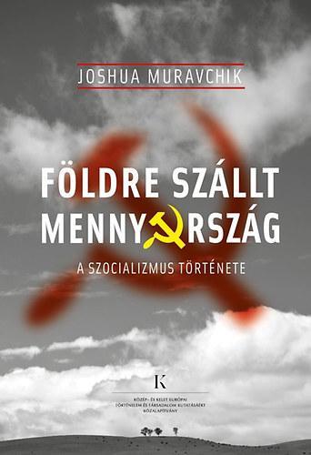 FÖLDRE SZÁLLT MENNYORSZÁG - A SZOCIALIZMUS TÖRTÉNETE