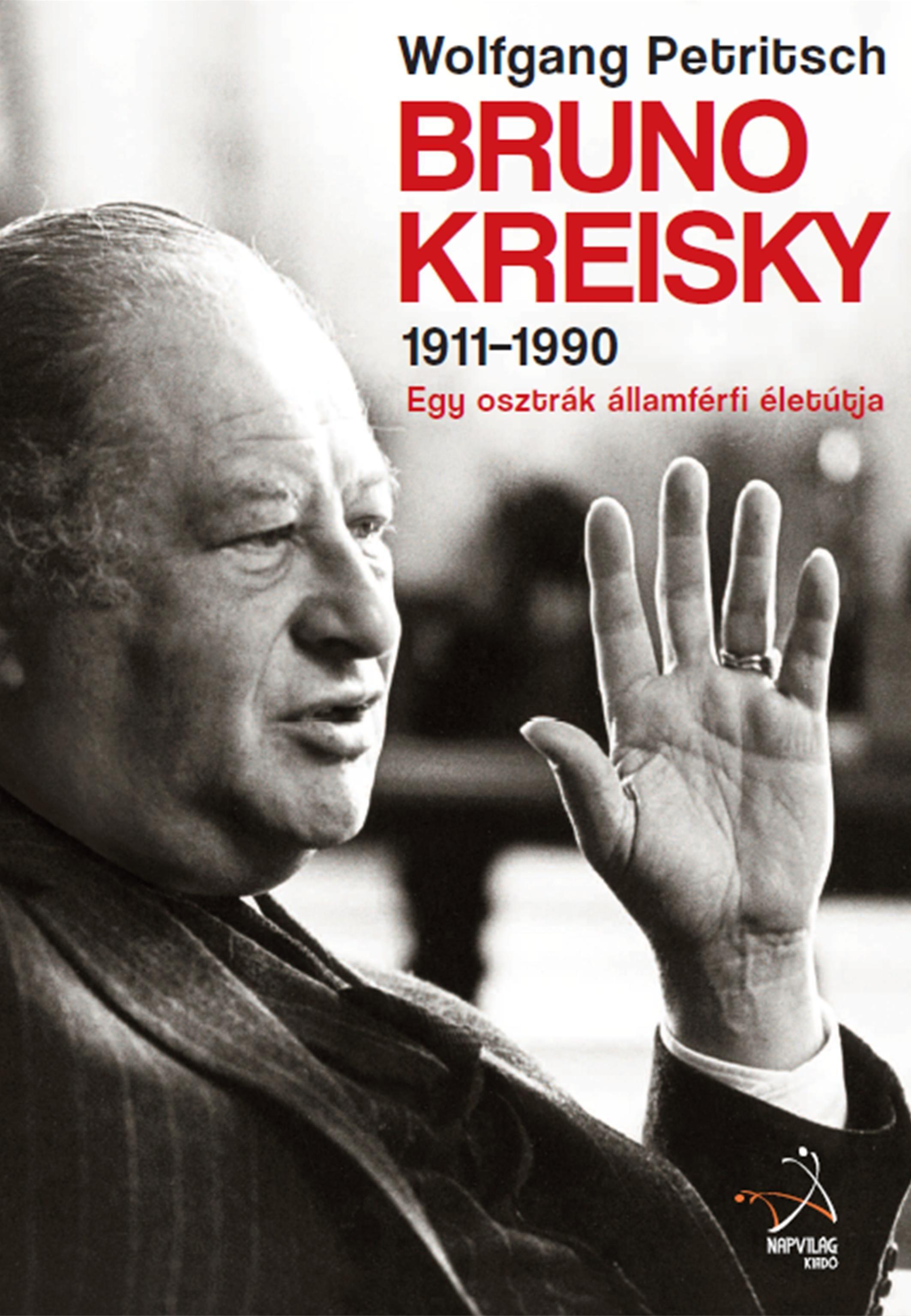 BRUNO KREISKY 1911-1990 - EGY OSZTRÁK ÁLLAMFÉRFI ÉLETÚTJA