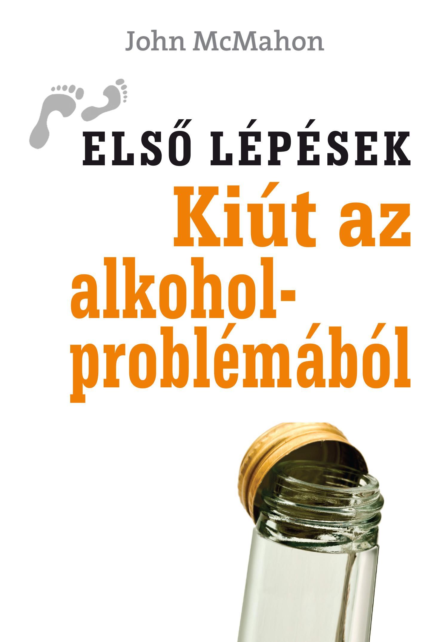 KIÚT AZ ALKOHOLPROBLÉMÁBÓL - ELSÕ LÉPÉSEK -