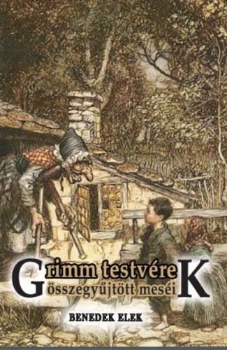 BENEDEK ELEK - GRIMM TESTVÉREK ÖSSZEGYŰJTÖTT MESÉI