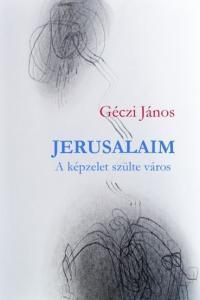 JERUSALAIM - A KÉPZELET SZÜLTE VÁROS