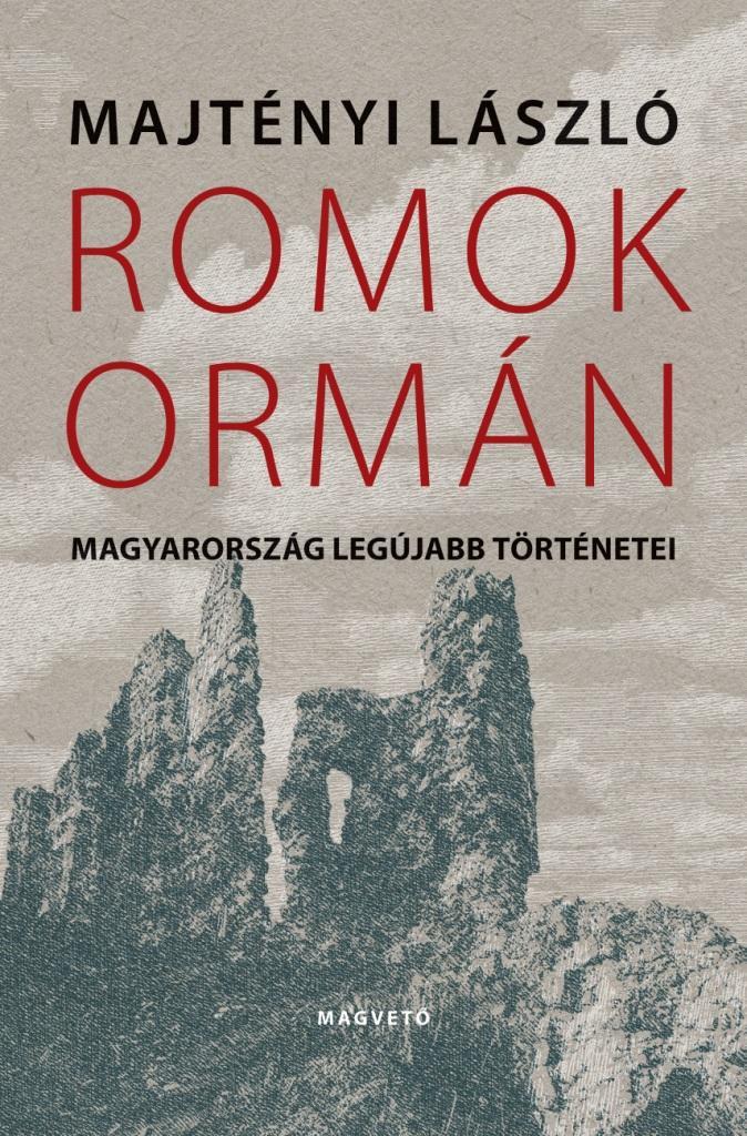 ROMOK ORMÁN - MAGYARORSZÁG LEGÚJABB TÖRTÉNETEI