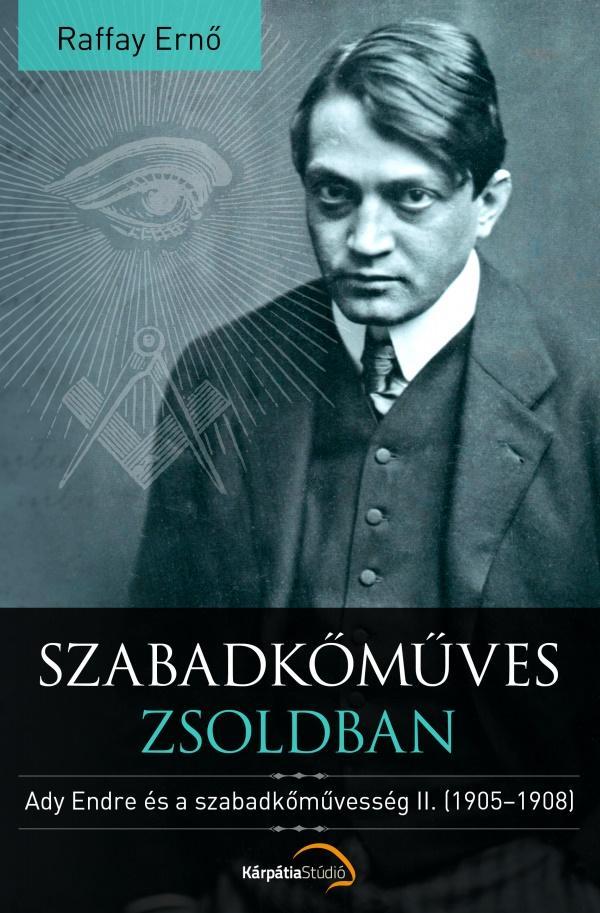 SZABADKŐMŰVES ZSOLDBAN - ADY ENDRE ÉS A SZABADKŐMŰVESSÉG II. (1905-1908)