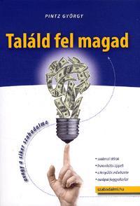TALÁLD FEL MAGAD - AVAGY A SIKER SZABADALMA