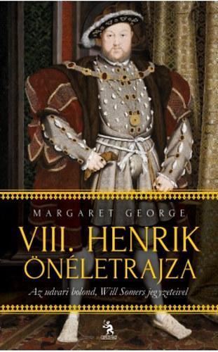 VIII. HENRIK ÖNÉLETRAJZA I-II. - AZ UDVARI BOLOND, WILL SOMERS JEGYZETEIVEL