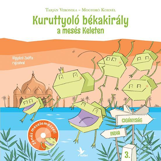 KURUTTYOLÓ BÉKAKIRÁLY A MESÉS KELETEN - CD-VEL!
